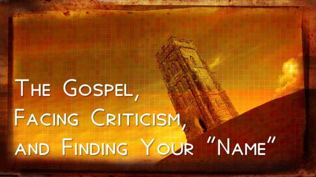 blog - the gospel, facing criticism, and finding your name